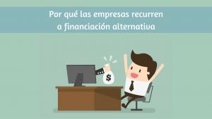Por qué las empresas recurren a financiación alternativa