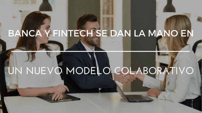 Banca y Fintech se dan la mano en un nuevo modelo colaborativo