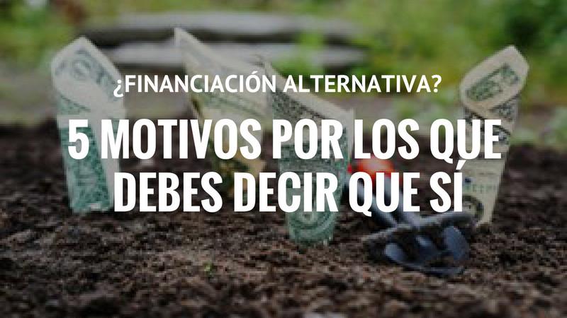 ¿Financiación alternativa? 5 motivos por los que debes decir que sí