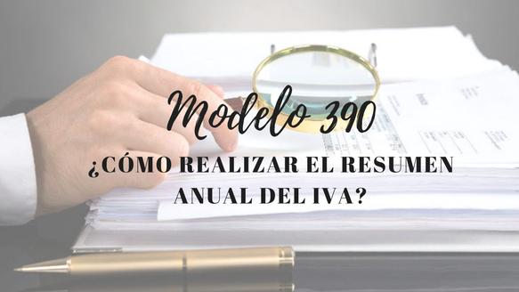 Modelo 390: ¿Cómo realizar el resumen anual del IVA?
