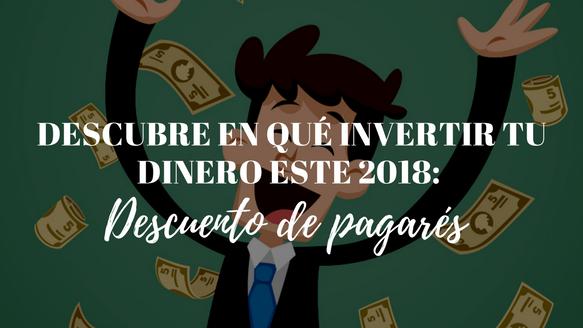 Descubre en qué invertir tu dinero este 2018: descuento de pagarés