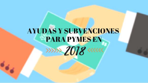 Ayudas y subvenciones para Pymes en 2018