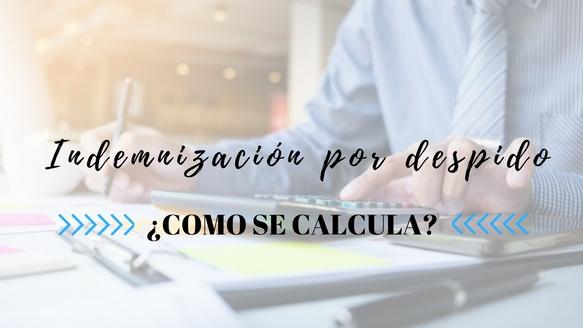 ¿Cómo calcular la indemnización por despido?
