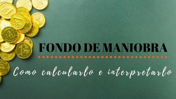 ¿Cómo se calcula el Fondo de Maniobra y qué nos indica?