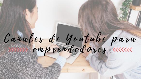 Canales de Youtube que todo emprendedor debe conocer