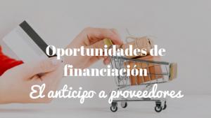 Como financiarte a través del anticipo a proveedores
