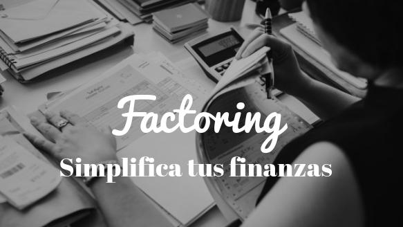 Factoring. Simplifica la contabilidad y las finanzas de tu empresa
