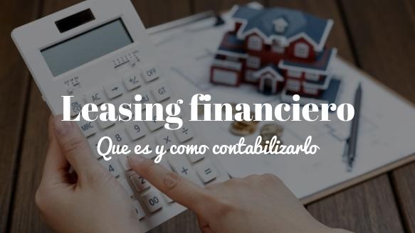 Arrendamiento financiero o Leasing ¿Qué es y cómo se contabiliza?