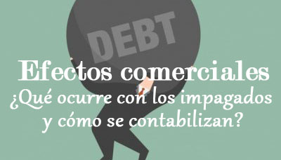 Efectos Comerciales ¿Qué ocurre con los impagados y cómo se contabilizan?