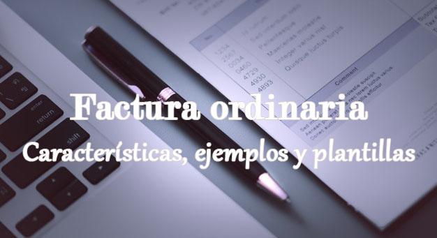 Factura ordinaria. Características, ejemplos y plantillas