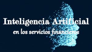 La Inteligencia Artificial en los servicios financieros