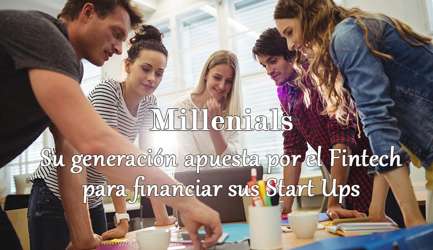 Los Millenials apuestan por el Fintech para financiar sus Start Ups
