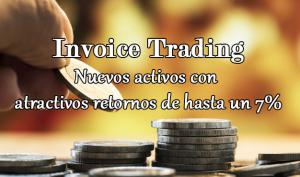 Invoice Trading, nuevos activos con atractivos retornos de hasta un 7%