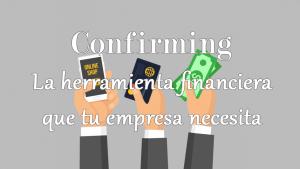 Confirming, la herramienta financiera que tu empresa necesita