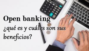 ¿Qué es el open banking y qué beneficios implica para los clientes?