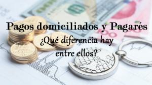 Pagos domiciliados y pagarés ¿Cuál es la diferencia?