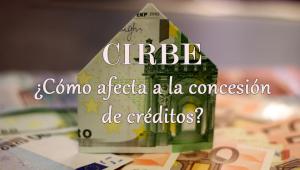 ¿Cómo afecta la CIRBE a la concesión de créditos?