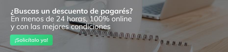 ¿Buscas un descuento de pagarés? En menos de 24 horas, 100% online y con las mejores condiciones. ¡Solicítalo ya!