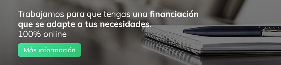 Trabajamos para que tengas una financiación que se adapte a tus necesidades. 100% online. Más información