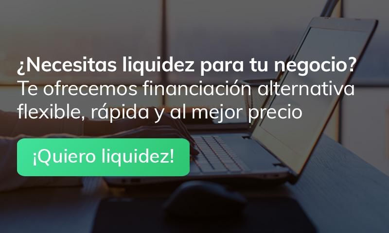 ¿Necesitas liquidez para tu negocio? Te ofrecemos financiación alternativa flexible, rápida y al mejor precio. ¡Quiero liquidez!